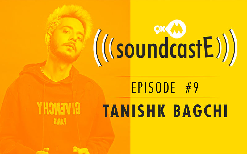 9XM SoundcastE – Episode 9 With Tanishk Bagchi
