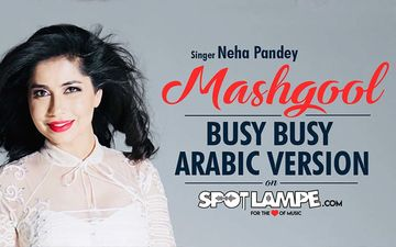 SpotlampE Launches MASHGOOL-Arabic Version Of BUSY BUSY Song By Neha Pandey