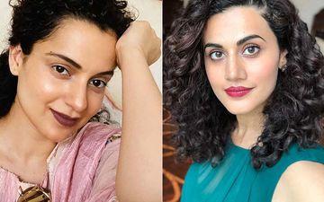 Taapsee Pannu Reacts To Kangana Ranaut Calling Her And Swara Bhasker 'B-Grade Actresses': '10th Ke Result Ke Baad Humaara Result Bhi Aa Gaya'