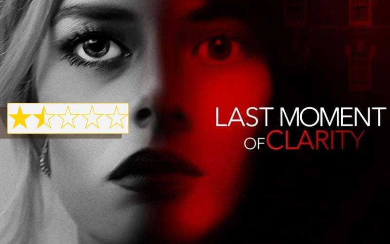 Last Moment Of Clarity: Starring Samara Weaving And Carly Chaikin The Film Is Simply Junk Dressed Up As Suspense