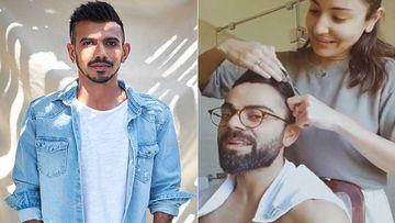 Yuzvendra Chahal Has An Epic Response To Anushka Sharma Chopping Off Virat Kohli's Hair; Shares An Advice