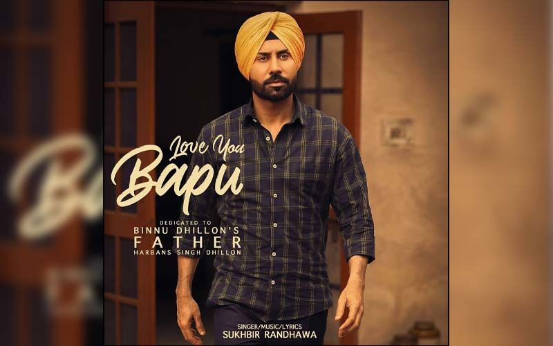 Love You Bapu: Binnu Dhillon To Star In A Song Dedicated To His Father