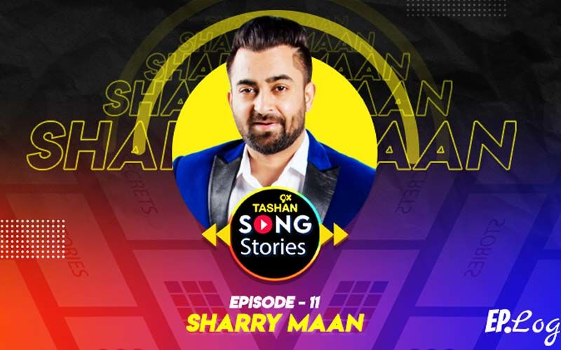 9X Tashan Song Stories: Episode 11 With Sharry Maan